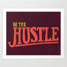 Be The Hustle Art Print