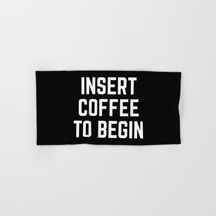 Insert Coffee Funny Quote Hand & Bath Towel