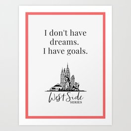I don't have dreams I have goals Art Print