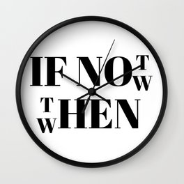 if not now then when Wall Clock