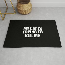 my cat is trying to kill me funny saying Rug