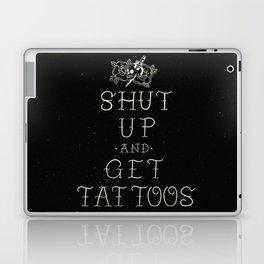 Shut up and get tattoos Laptop & iPad Skin