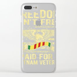 Freedom Isn't Free I Paid For It - Vietnam Veteran Shirt Clear iPhone Case