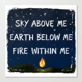 Sky Above Me, Earth Below Me, Fire Within Me Canvas Print