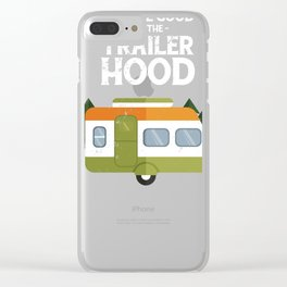 It's all good in the trailer hood camping travel Clear iPhone Case