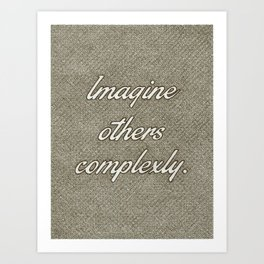 Imagine Others Complexly Art Print