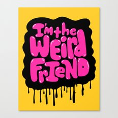 I'm the weird friend. Canvas Print