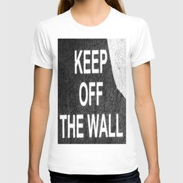 keep off the wall T-shirt