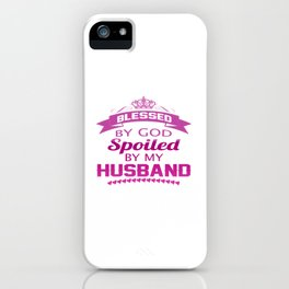 Spoiled By Husband iPhone Case