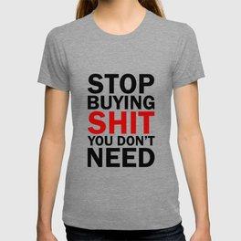 Stop Buying Shit You Don't Need T-shirt