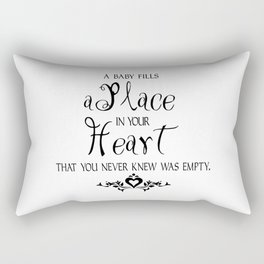 A BABY FILLS A PLACE IN YOUR HEART THAT YOU NEVER KNEW WAS EMPTY Rectangular Pillow