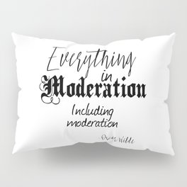 Everything In Moderation, Including Moderation - Oscar Wilde funny quote Pillow Sham