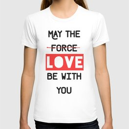 May the love / force be with you T-shirt