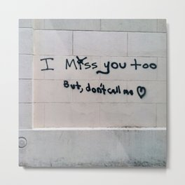I Miss You, But... Metal Print