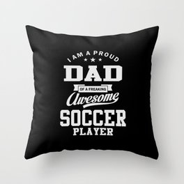 I Am A Proud Dad Of An Awesome Soccer Player Throw Pillow
