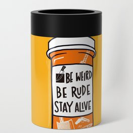 Be Weird, be rude stay alive Can Cooler