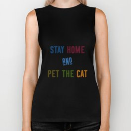 Stay home and pet the cat Biker Tank