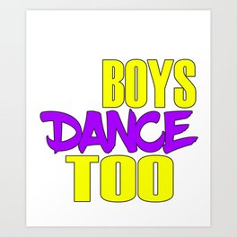 Awake your locomotive side! Perfect for a dancer and move-addict boy like you!Even Boys dance too! Art Print