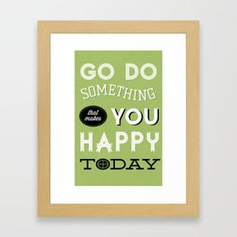 Go Do Something That Makes You Happy Today Framed Art Print