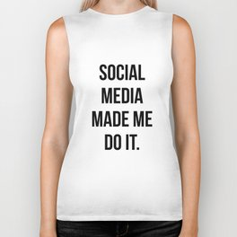 Social Media Made Me Do It Biker Tank