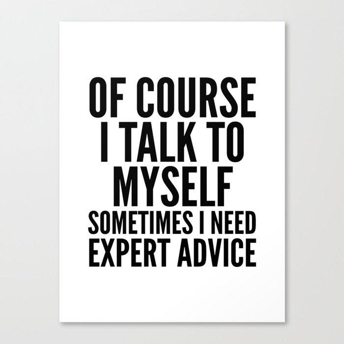 Of Course I Talk To Myself Sometimes I Need Expert Advice Leinwanddruck
