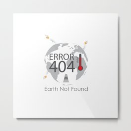 Global Climate Change Concept Error 404 Earth Not Found Text Metal Print