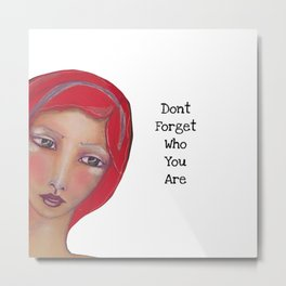 Dont forget who you are Metal Print