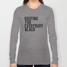 ROOTING FOR EVERYBODY BLACK Long Sleeve T-shirt