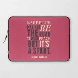 Chef Anthony Bourdain quote, barbecue, road to world peace, food, kitchen, foodporn, travel, cooking Laptop Sleeve