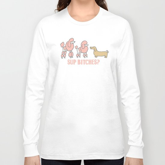 Sup Bitches? (color 2) Long Sleeve T-shirt