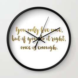 You Only Live Once - GOLD INK Wall Clock