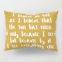 I Believe In God As I Believe That The Sun Has Risen - Gold Pillow Sham