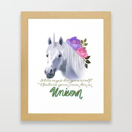 Unicorn-Always Be Yourself Unless You Can be a Unicorn Framed Art Print