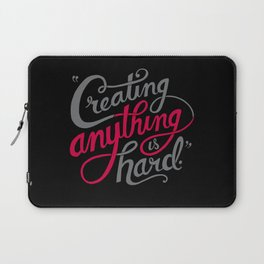 Creating Anything is Hard Laptop Sleeve