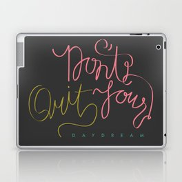 don't quit your daydream. Laptop & iPad Skin