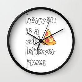 Heaven Is A Cold Leftover Pizza Italian Foodie Gift Wall Clock