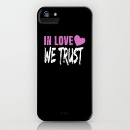 In Love We Trust iPhone Case
