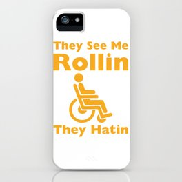 They See Me Rolling They Hating Funny Wheelchair T-shirt iPhone Case