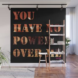 You Have No Power Over Me Wall Mural