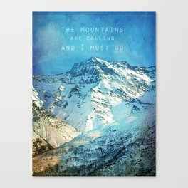 Adventure. The mountains are calling, and I must go. John Muir. Canvas Print