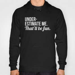 Underestimate Me That'll Be Fun (Black) Hoody