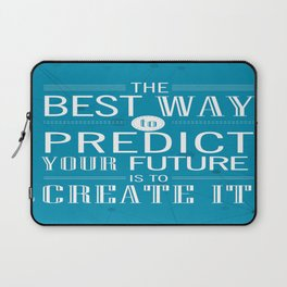 The best way to predict your future is to create it Inspirational Quote Design Laptop Sleeve