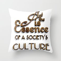 Art is the Essence of a Society's Culture Throw Pillow