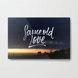 Same old love Metal Print