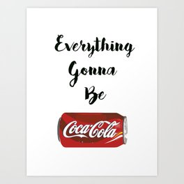 Everything gonna be Coca-Cola Art Print