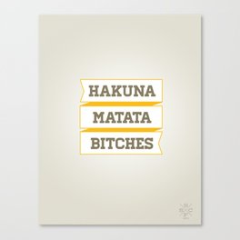 Hakuna Matata Bitches Canvas Print