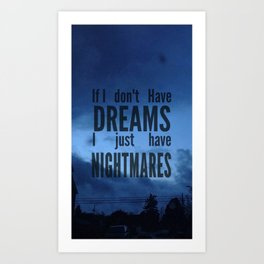 i dont have dreams i have nightmares Art Print