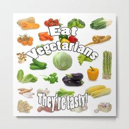 Eat A Vegetarian Metal Print
