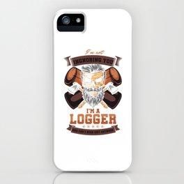 Funny Forestry Lumberjack Logging Lumberman I'm Not Ignoring You I'm A Logger Gift iPhone Case