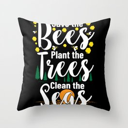 Save The Bees Plant The Trees Clean The Seas Throw Pillow